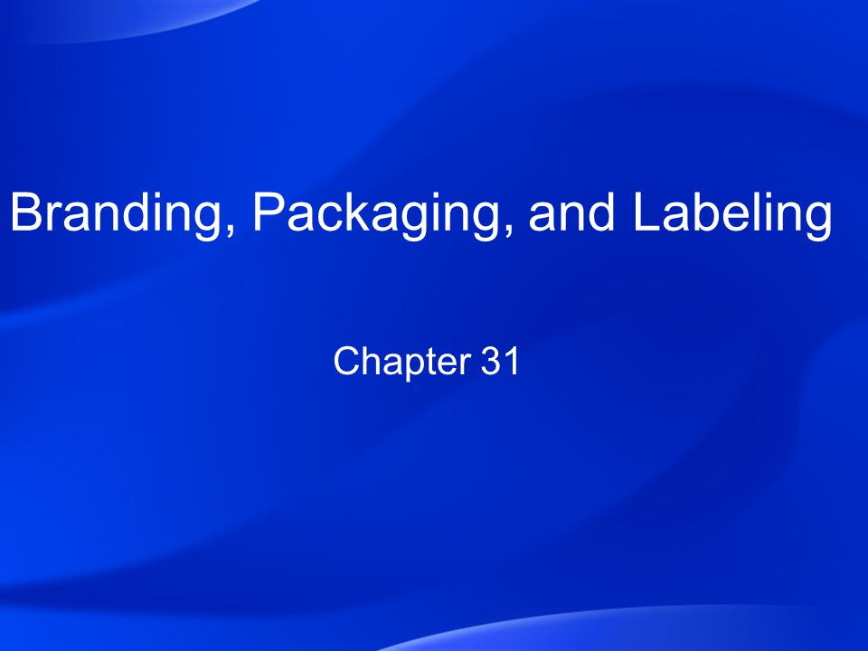 Branding, Packaging, and Labeling Chapter 31