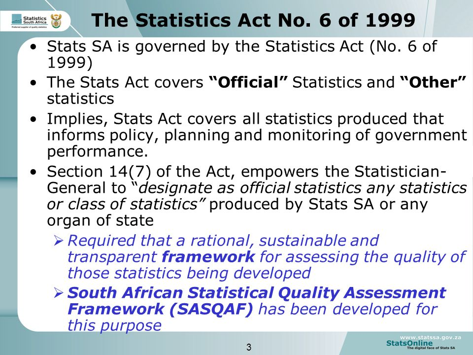 3 The Statistics Act No. 6 of 1999 Stats SA is governed by the Statistics Act (No.