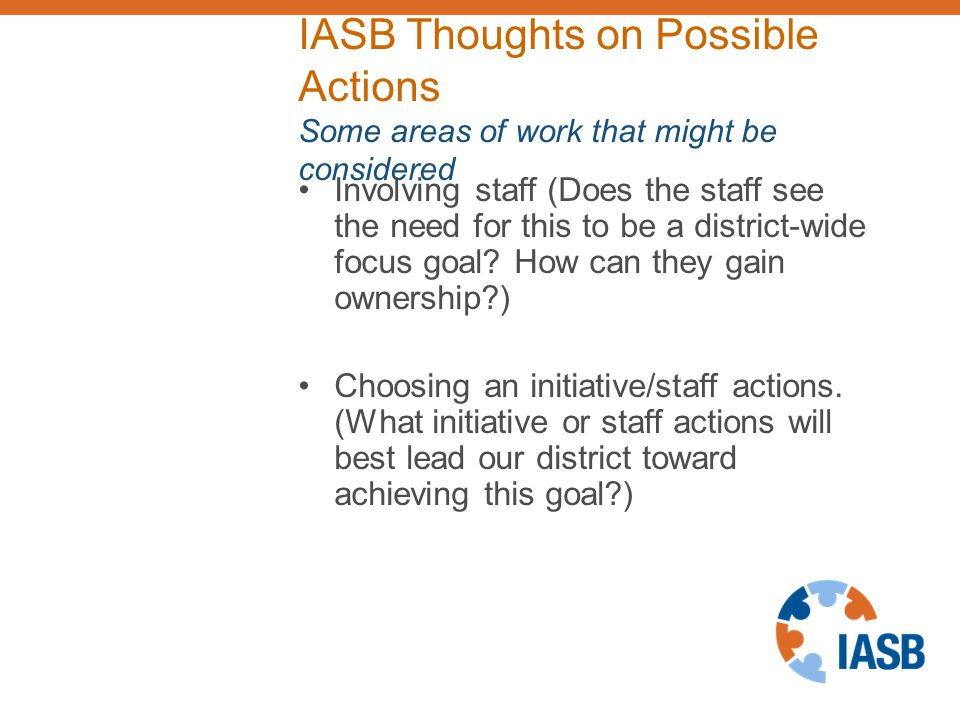 IASB Thoughts on Possible Actions Some areas of work that might be considered Involving staff (Does the staff see the need for this to be a district-wide focus goal.