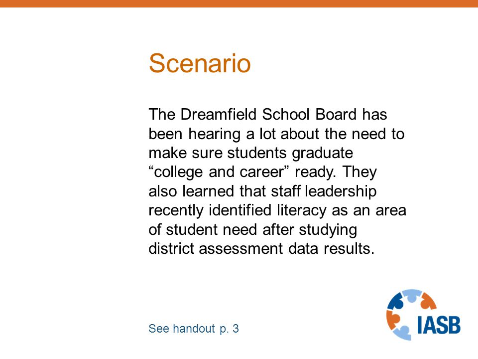 Scenario The Dreamfield School Board has been hearing a lot about the need to make sure students graduate college and career ready.