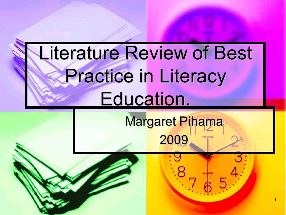 1 Literature Review of Best Practice in Literacy Education. Margaret Pihama 2009