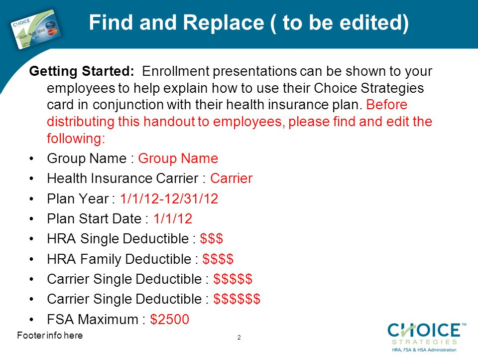 Find and Replace ( to be edited) Getting Started: Enrollment presentations can be shown to your employees to help explain how to use their Choice Strategies card in conjunction with their health insurance plan.