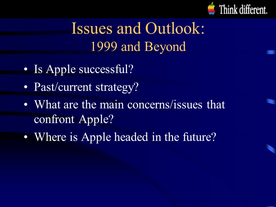 Issues and Outlook: 1999 and Beyond Is Apple successful.
