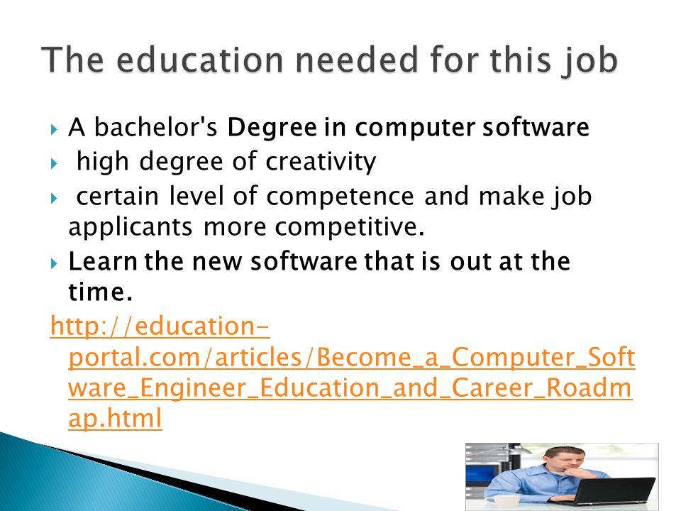  A bachelor s Degree in computer software  high degree of creativity  certain level of competence and make job applicants more competitive.