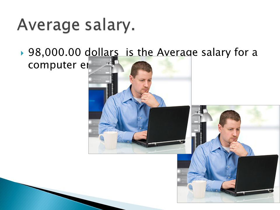  98, dollars is the Average salary for a computer engineer.