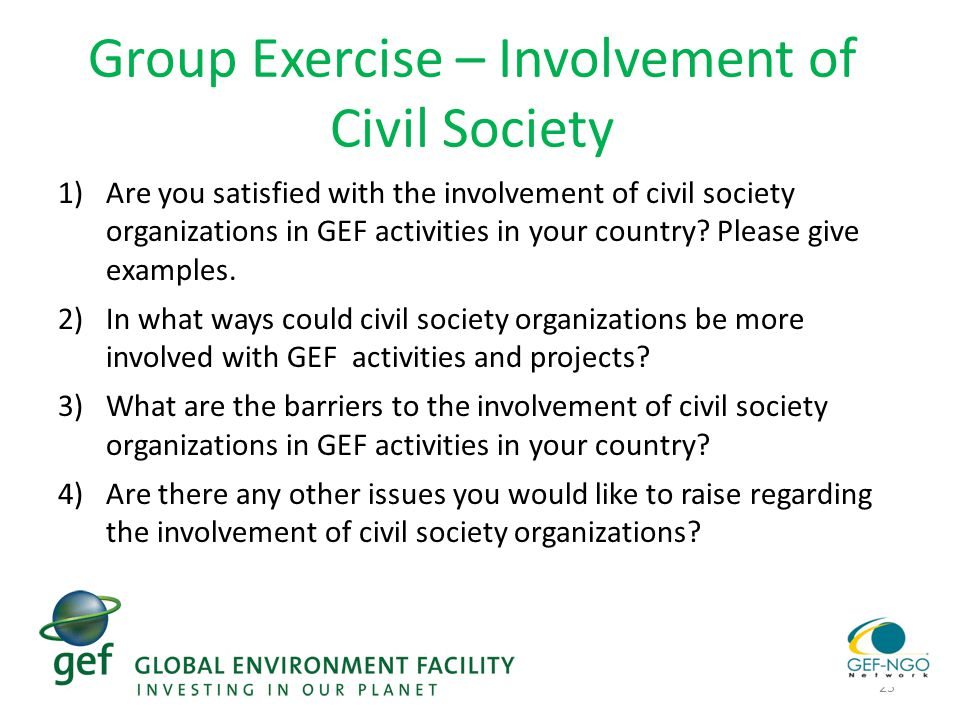 25 Group Exercise – Involvement of Civil Society 1)Are you satisfied with the involvement of civil society organizations in GEF activities in your country.