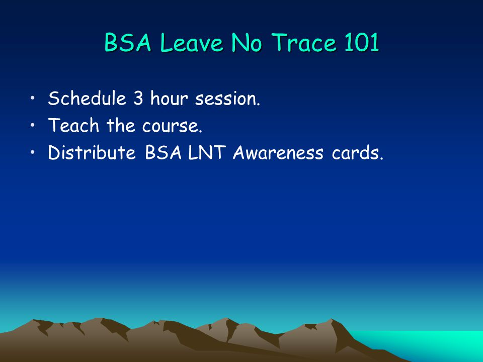 BSA Leave No Trace 101 Schedule 3 hour session. Teach the course.