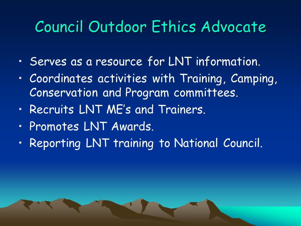 Council Outdoor Ethics Advocate Serves as a resource for LNT information.