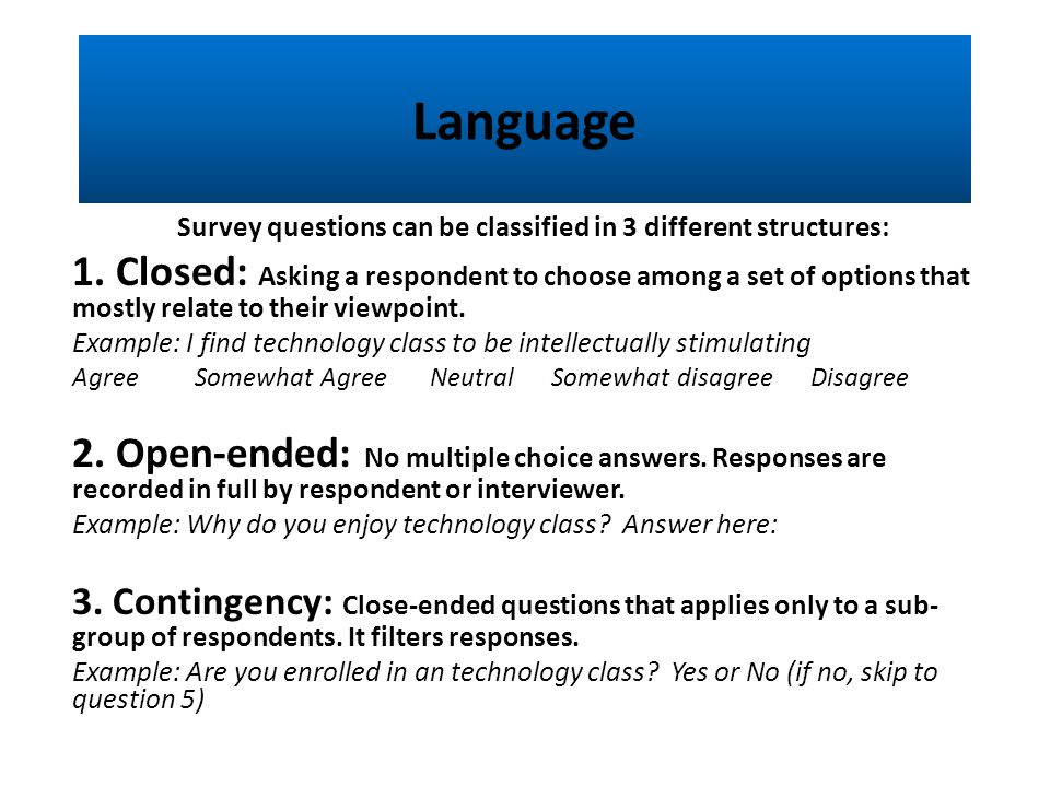 Language Survey questions can be classified in 3 different structures: 1.