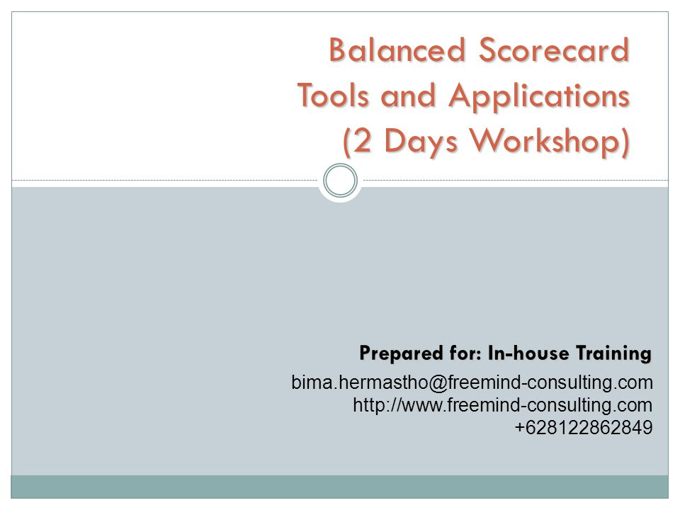 Balanced Scorecard Tools and Applications (2 Days Workshop) Prepared for: In-house Training
