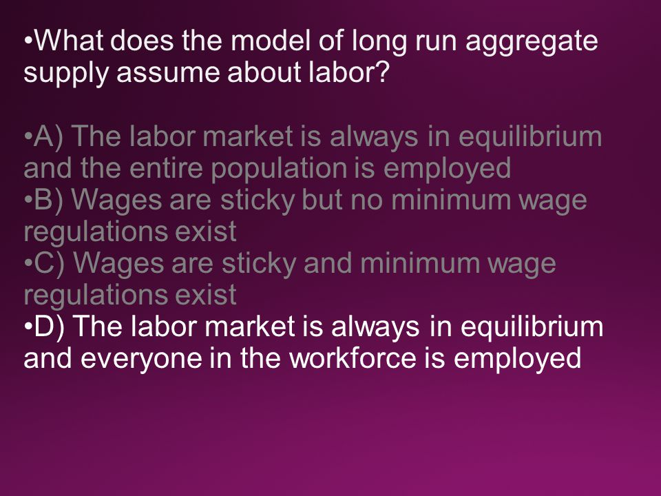 What does the model of long run aggregate supply assume about labor.