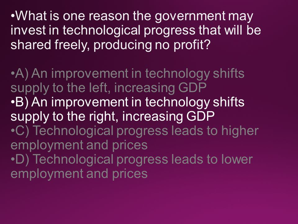 What is one reason the government may invest in technological progress that will be shared freely, producing no profit.