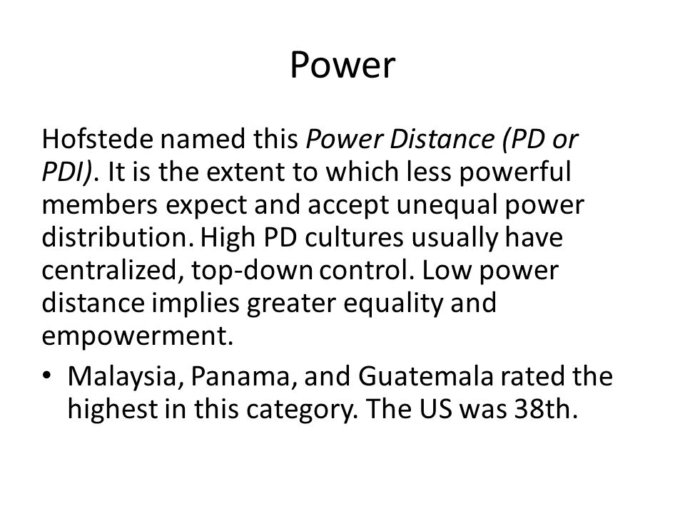 Power Hofstede named this Power Distance (PD or PDI).