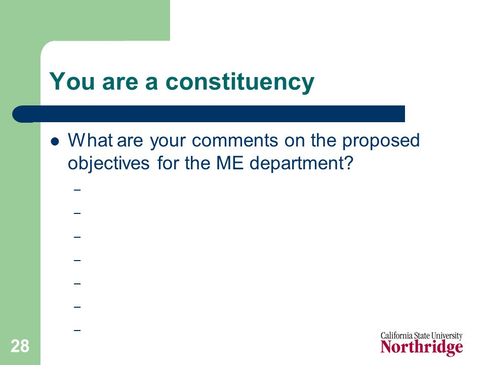28 You are a constituency What are your comments on the proposed objectives for the ME department.