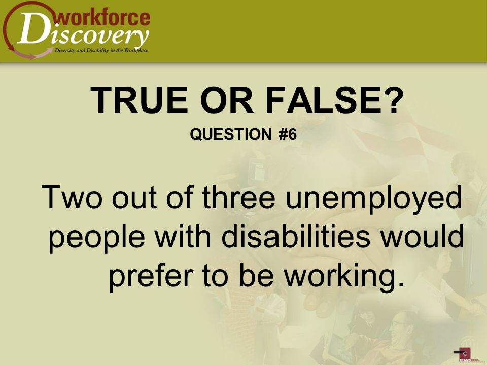 Two out of three unemployed people with disabilities would prefer to be working.