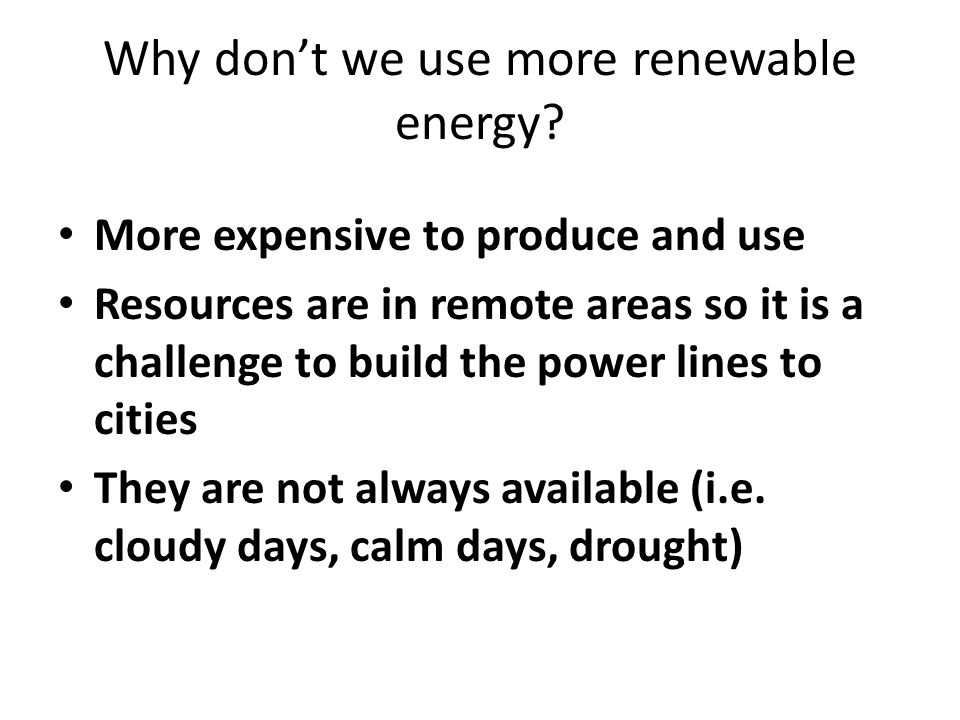 Why don't we use more renewable energy.