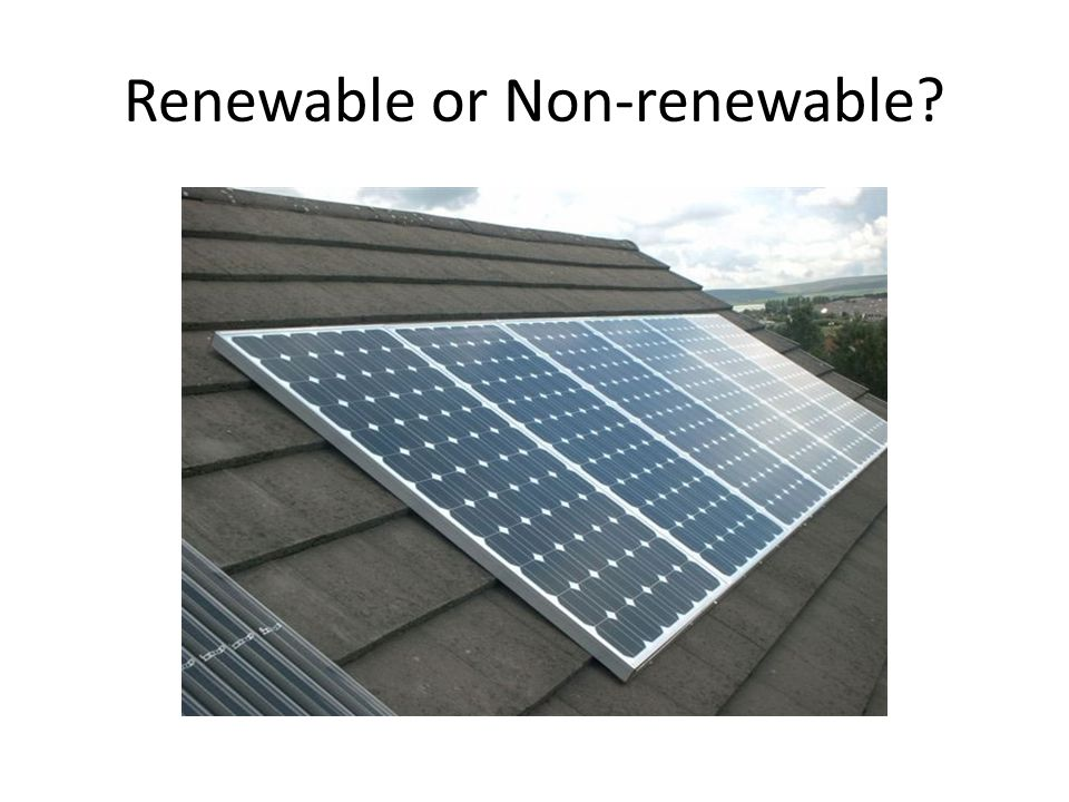 Renewable or Non-renewable