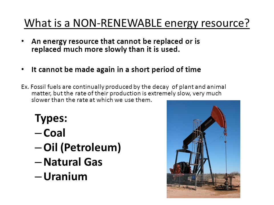 What is a NON-RENEWABLE energy resource.
