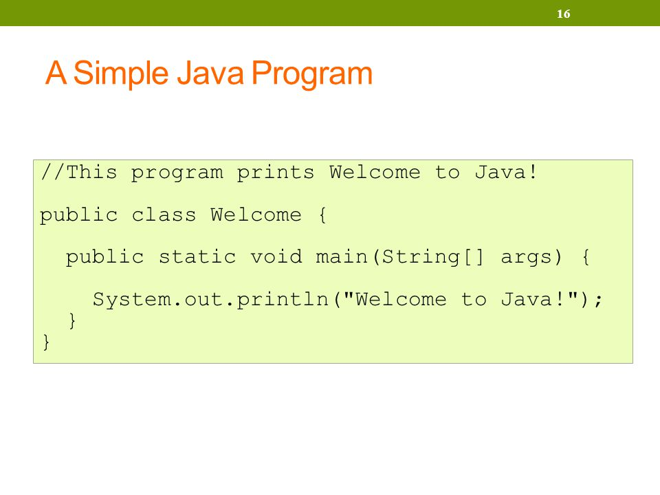 A Simple Java Program //This program prints Welcome to Java.