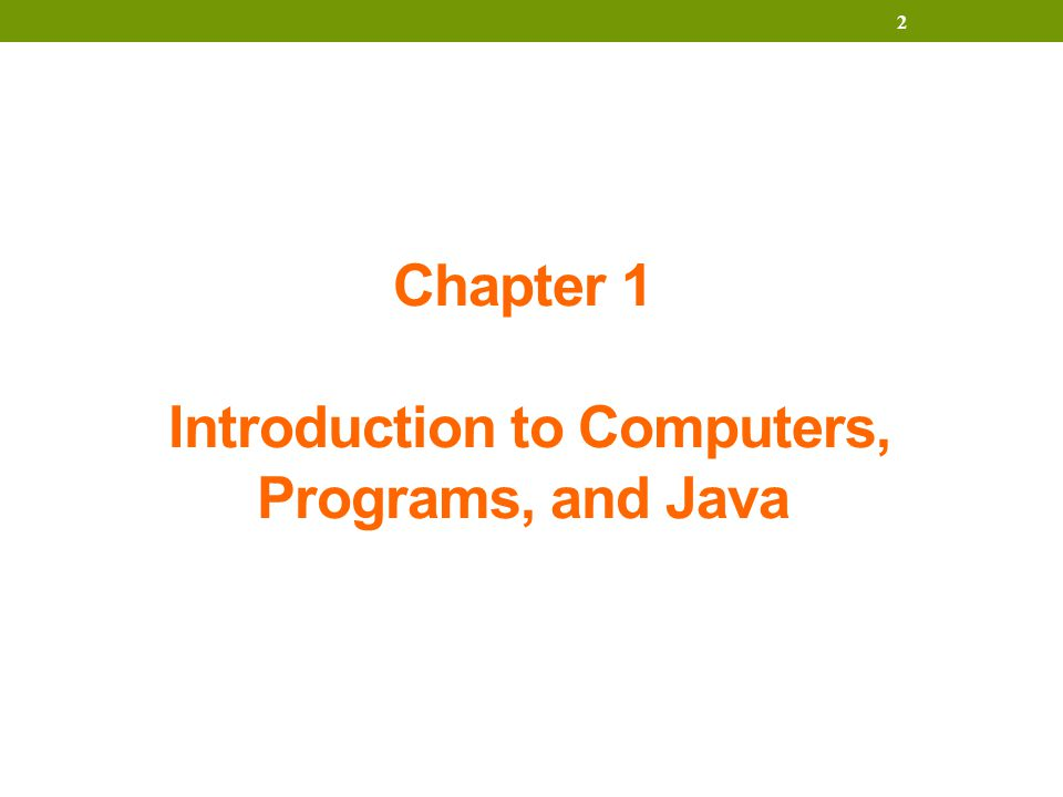 2 Chapter 1 Introduction to Computers, Programs, and Java
