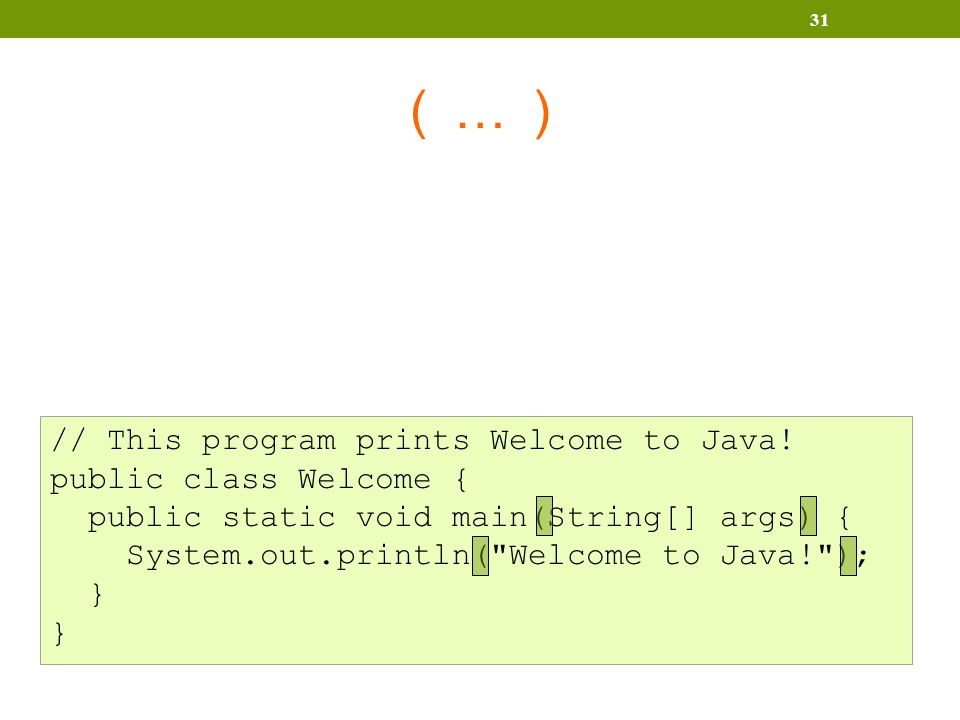 ( … ) 31 // This program prints Welcome to Java.