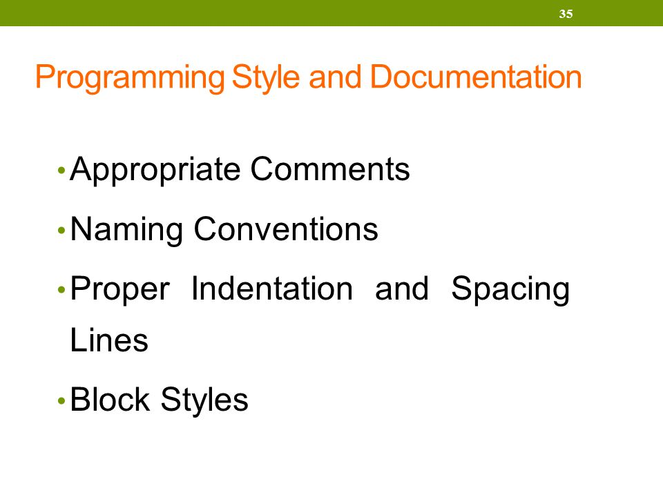 Programming Style and Documentation Appropriate Comments Naming Conventions Proper Indentation and Spacing Lines Block Styles 35