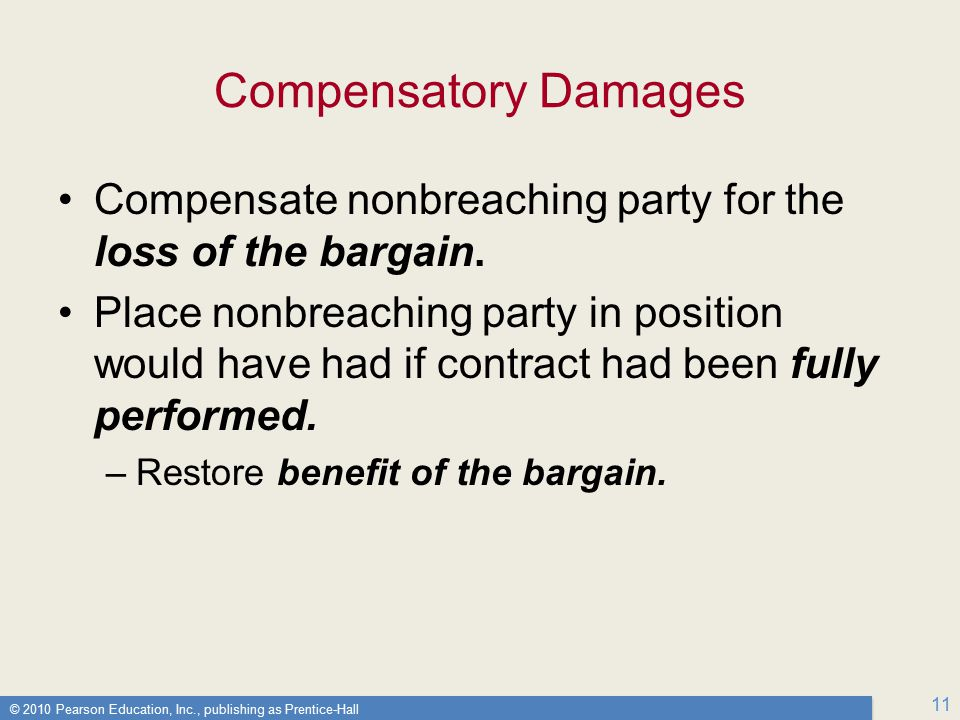 © 2010 Pearson Education, Inc., publishing as Prentice-Hall 11 Compensatory Damages Compensate nonbreaching party for the loss of the bargain.