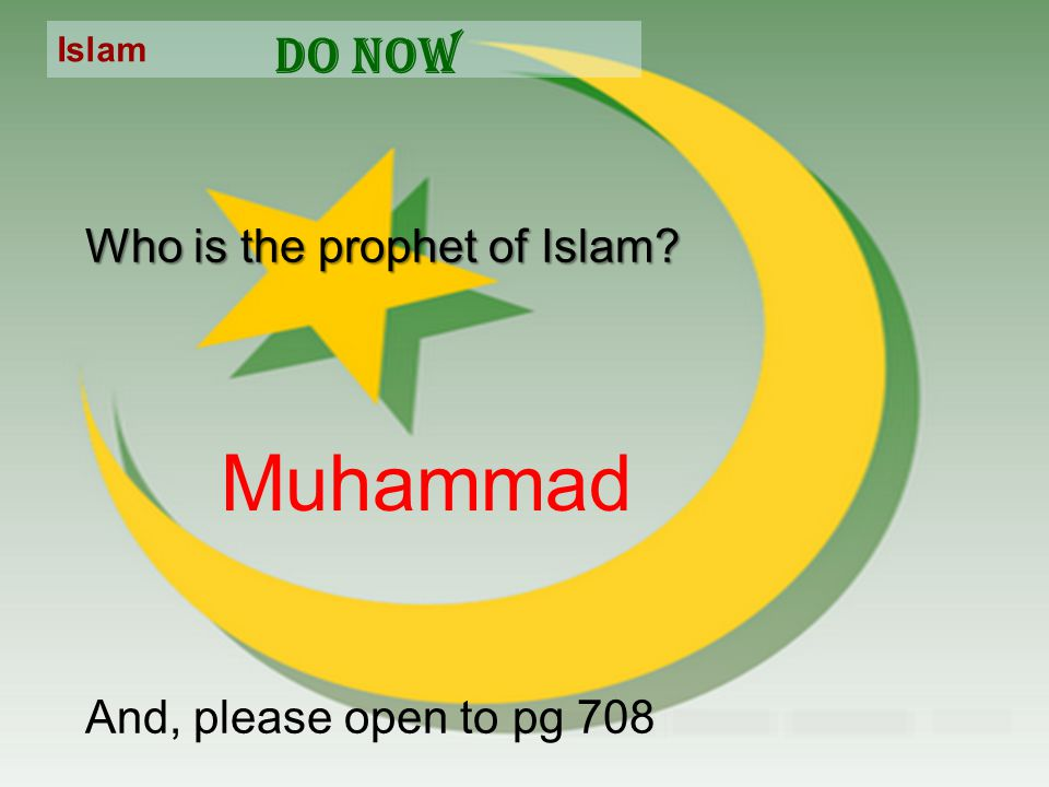 Islam Do Now Who is the prophet of Islam And, please open to pg 708 Muhammad