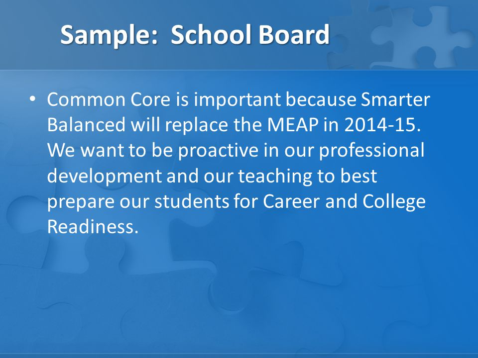 Sample: School Board Common Core is important because Smarter Balanced will replace the MEAP in