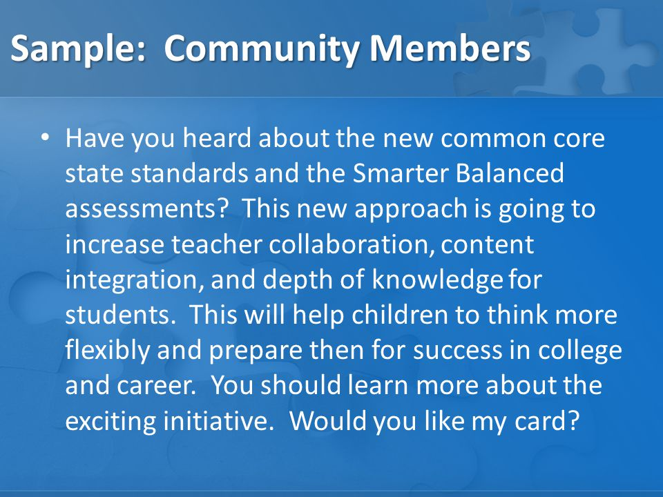 Sample: Community Members Have you heard about the new common core state standards and the Smarter Balanced assessments.