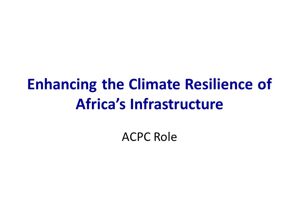 Enhancing the Climate Resilience of Africa's Infrastructure ACPC Role