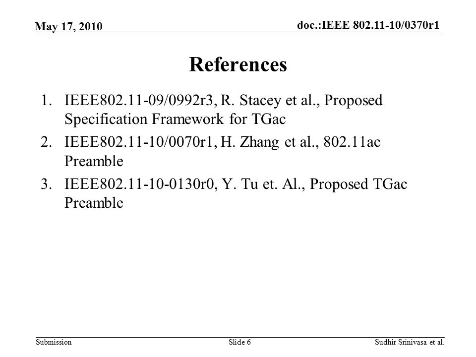 doc.:IEEE /0370r1 Submission May 17, 2010 Sudhir Srinivasa et al.Slide 6 References 1.IEEE /0992r3, R.