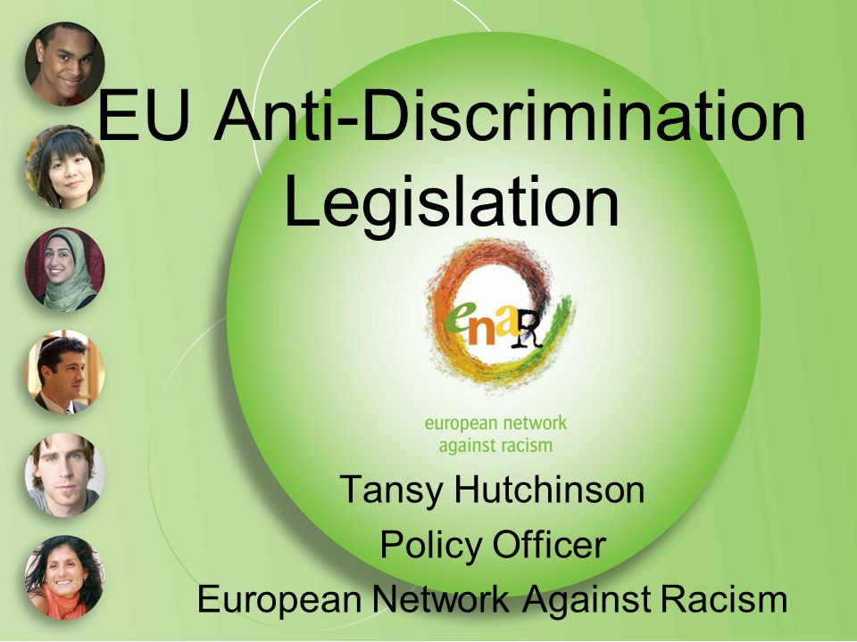 EU Anti-Discrimination Legislation Tansy Hutchinson Policy Officer European Network Against Racism