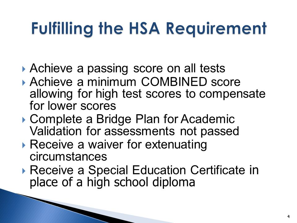  Achieve a passing score on all tests  Achieve a minimum COMBINED score allowing for high test scores to compensate for lower scores  Complete a Bridge Plan for Academic Validation for assessments not passed  Receive a waiver for extenuating circumstances  Receive a Special Education Certificate in place of a high school diploma 4