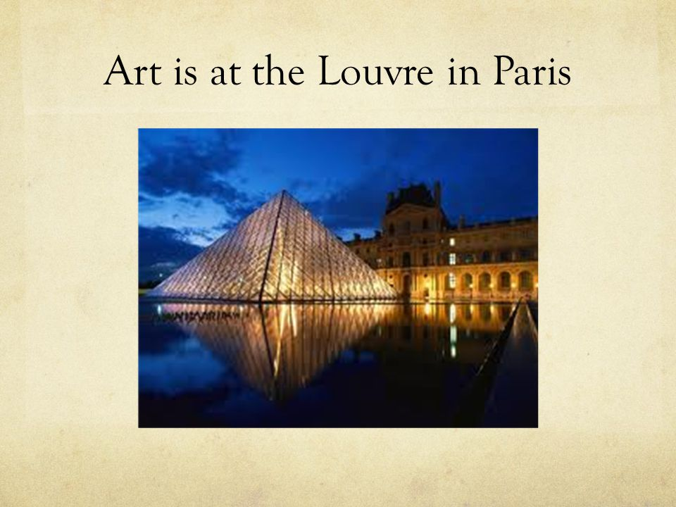 Art is at the Louvre in Paris
