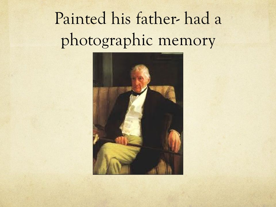 Painted his father- had a photographic memory