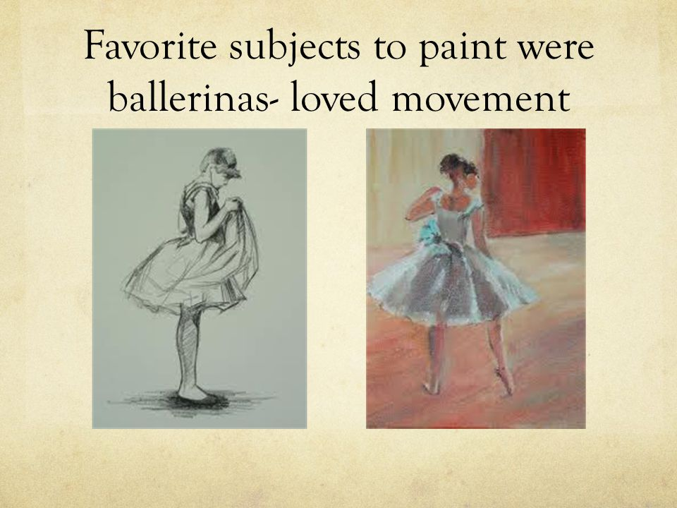 Favorite subjects to paint were ballerinas- loved movement