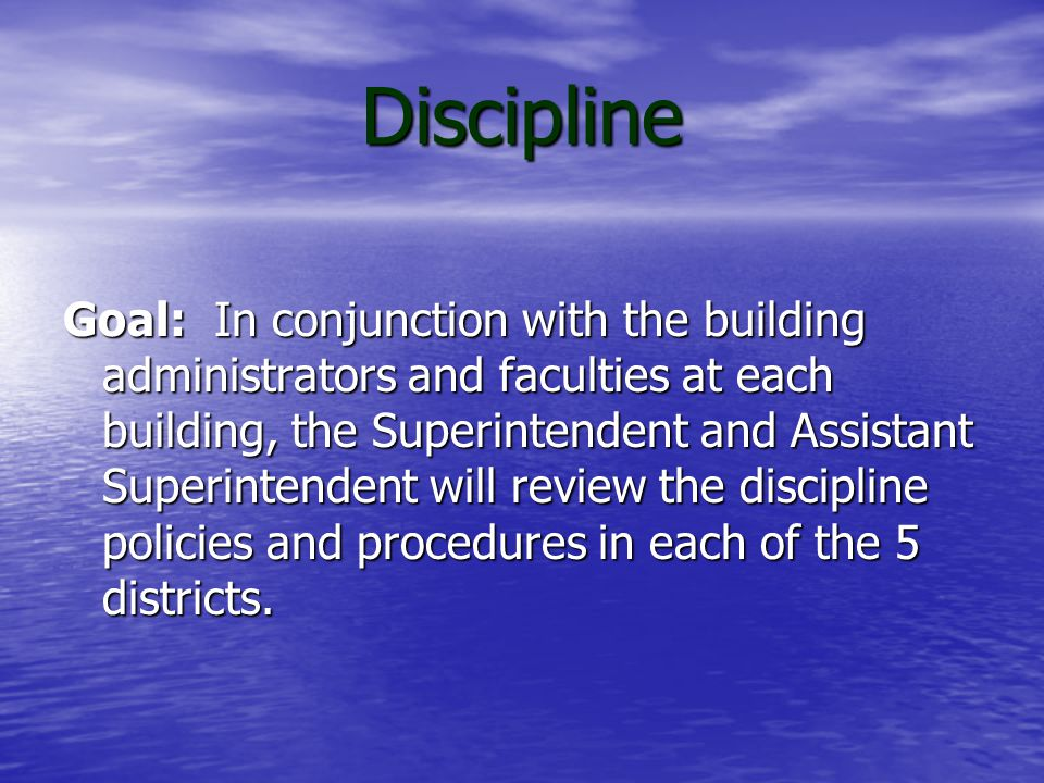 Discipline Action Review discipline policies and procedures in each of the 5 districts throughout SAU #53