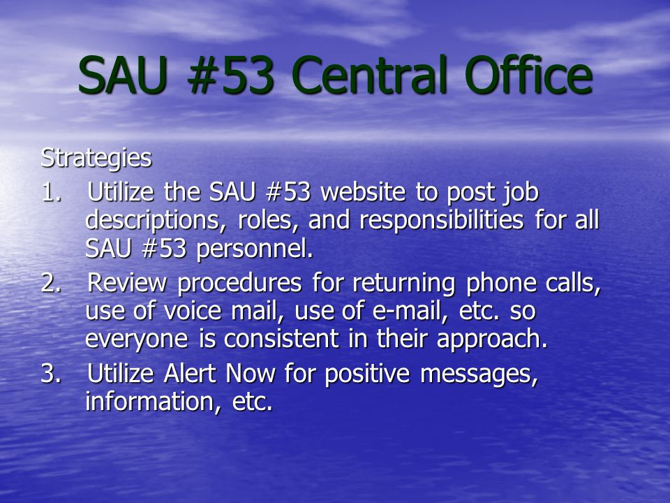 SAU #53 Central Office Goal: The SAU #53 Central Office staff will institute processes and procedures to improve communication with all personnel in all schools.