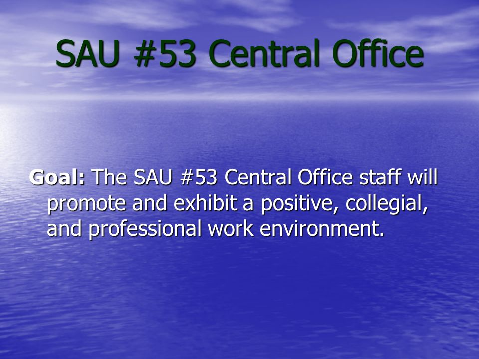 SAU #53 Central Office Action Promote a positive, collegial, and professional work environment within the SAU #53 Central Office