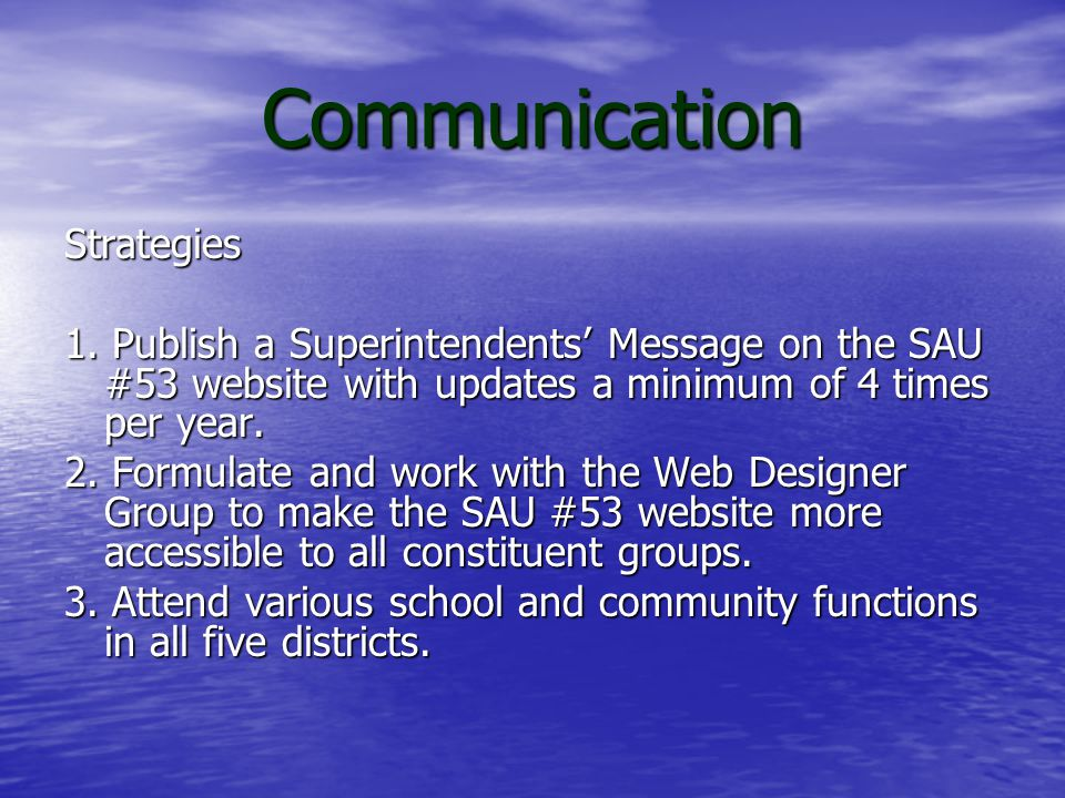 Communication Goal: During the school year, the Superintendent and Assistant Superintendent will improve internal and external communications with all constituent groups by utilizing a variety of strategies.