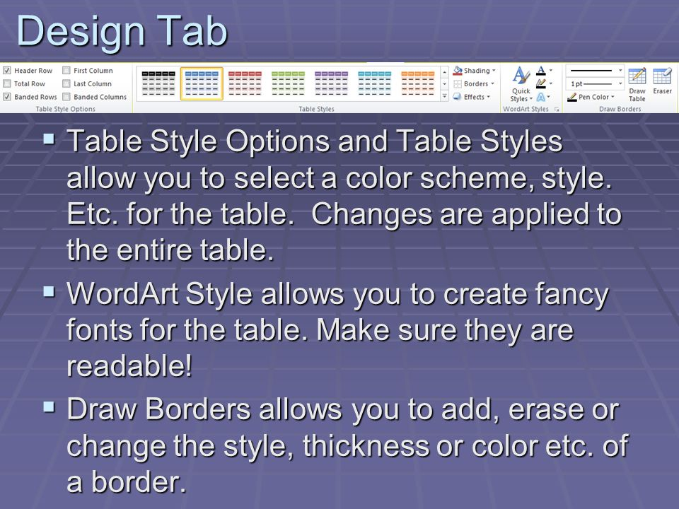 Design Tab  Table Style Options and Table Styles allow you to select a color scheme, style.