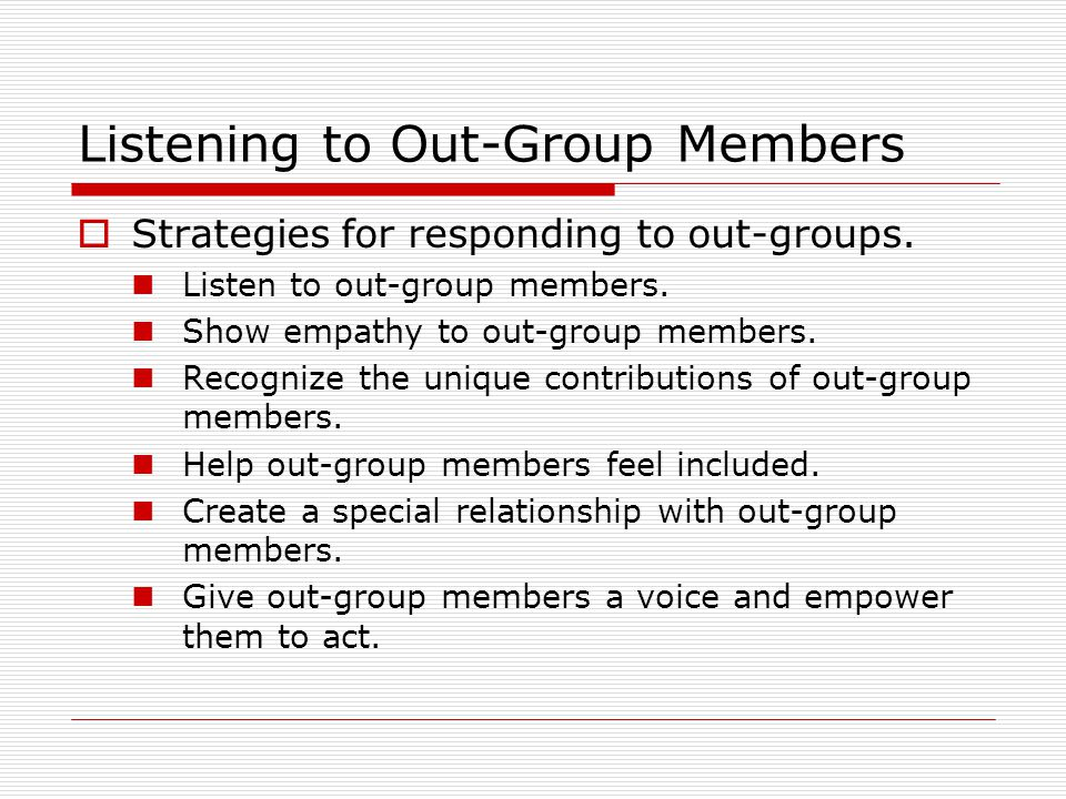 Listening to Out-Group Members  Strategies for responding to out-groups.