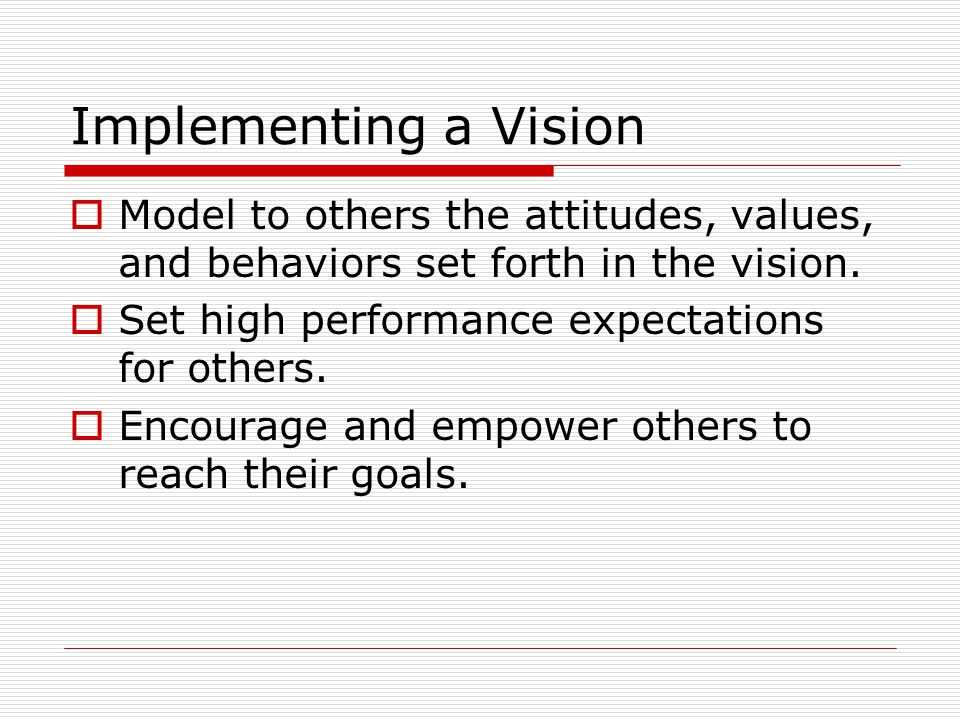 Implementing a Vision  Model to others the attitudes, values, and behaviors set forth in the vision.
