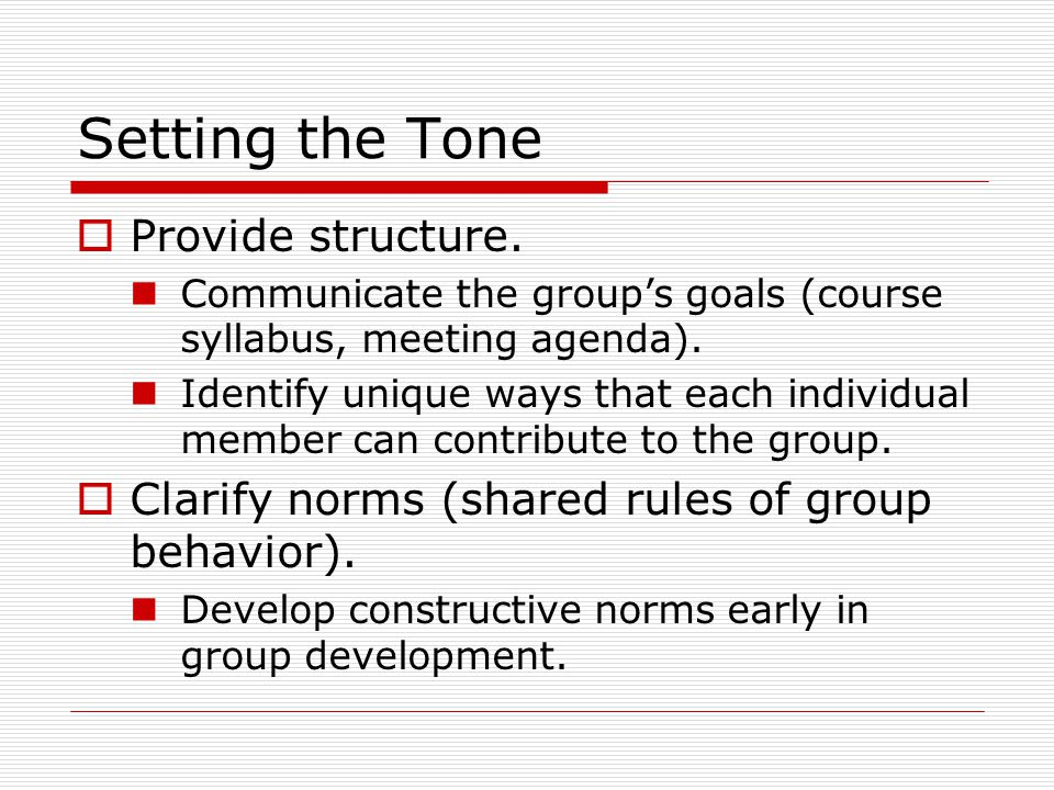 Setting the Tone  Provide structure.