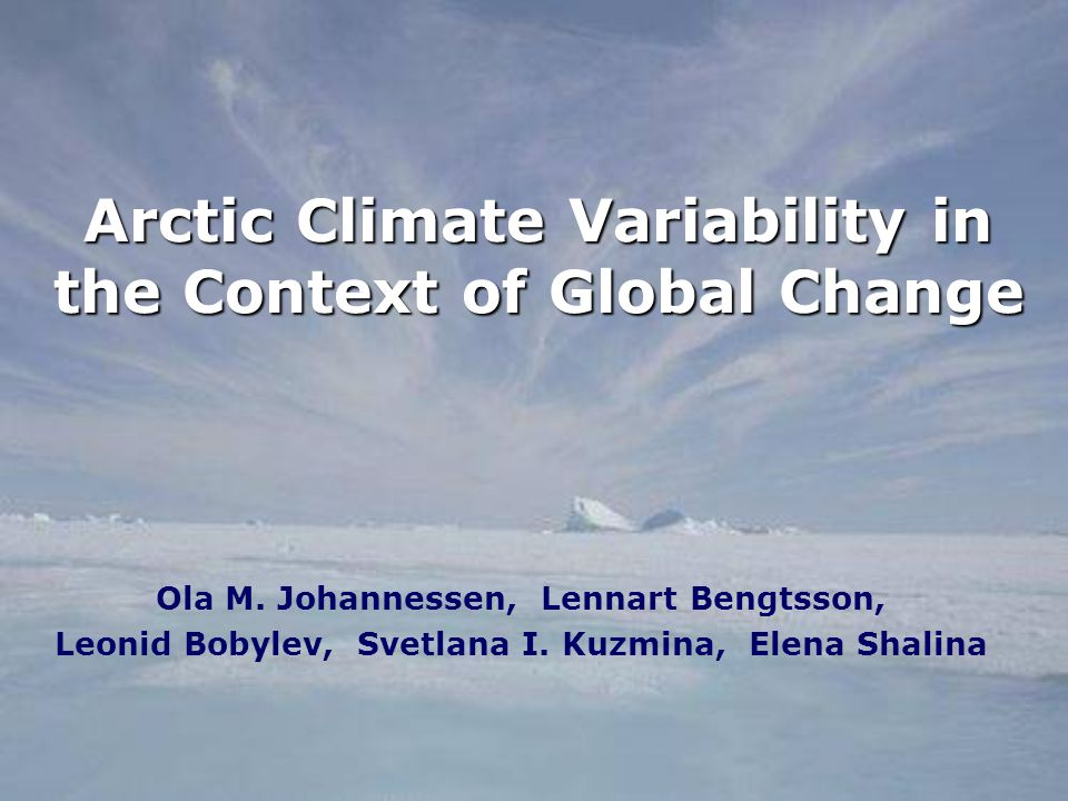 Arctic Climate Variability in the Context of Global Change Ola M.