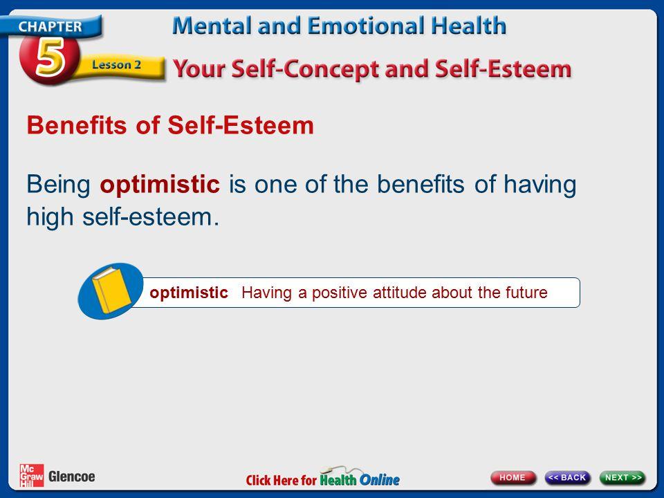 Benefits of Self-Esteem Being optimistic is one of the benefits of having high self-esteem.