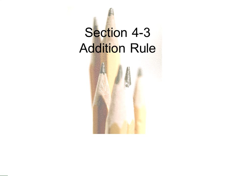 Copyright © 2010, 2007, 2004 Pearson Education, Inc. Section 4-3 Addition Rule