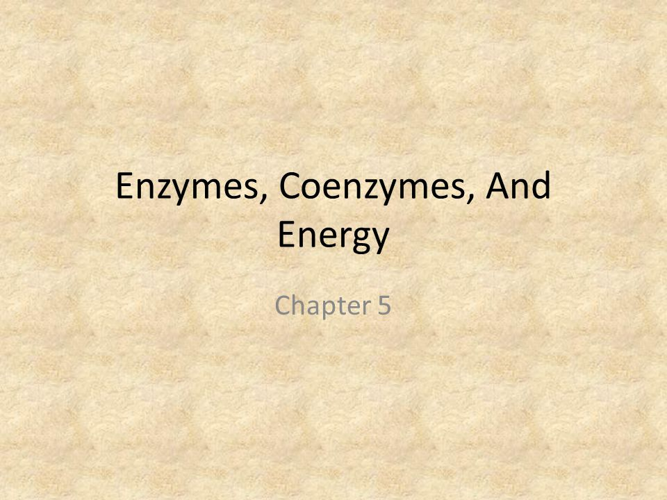 Enzymes, Coenzymes, And Energy Chapter 5
