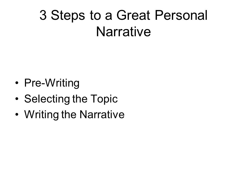 who are you and what do you believe in writing the successful  4 3 steps to a great personal narrative pre writing selecting the topic writing the narrative